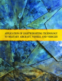 Application of Lightweighting Technology to Military Aircraft, Vessels, and Vehicles, EPUB eBook