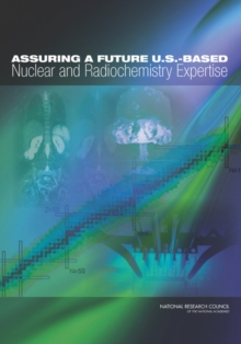 Assuring a Future U.S.-Based Nuclear and Radiochemistry Expertise, EPUB eBook