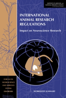 International Animal Research Regulations : Impact on Neuroscience Research: Workshop Summary, PDF eBook