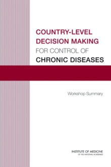 Country-Level Decision Making for Control of Chronic Diseases : Workshop Summary, PDF eBook