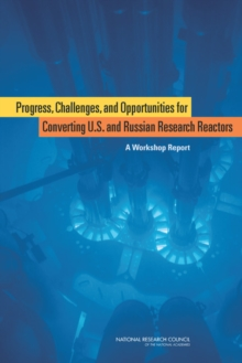 Progress, Challenges, and Opportunities for Converting U.S. and Russian Research Reactors : A Workshop Report, PDF eBook