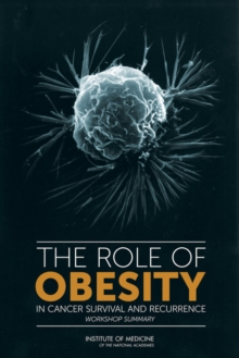 The Role of Obesity in Cancer Survival and Recurrence : Workshop Summary, PDF eBook