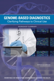 Genome-Based Diagnostics : Clarifying Pathways to Clinical Use: Workshop Summary, PDF eBook