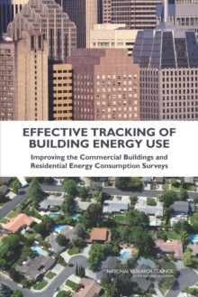 Effective Tracking of Building Energy Use : Improving the Commercial Buildings and Residential Energy Consumption Surveys, PDF eBook