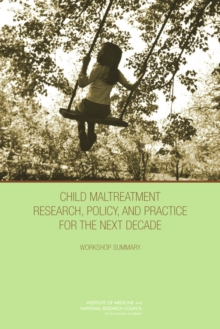 Child Maltreatment Research, Policy, and Practice for the Next Decade : Workshop Summary, PDF eBook