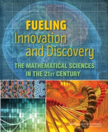 Fueling Innovation and Discovery : The Mathematical Sciences in the 21st Century, PDF eBook