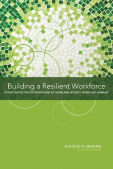 Building a Resilient Workforce : Opportunities for the Department of Homeland Security: Workshop Summary, PDF eBook