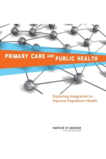 Primary Care and Public Health : Exploring Integration to Improve Population Health, PDF eBook