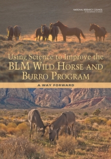 Using Science to Improve the BLM Wild Horse and Burro Program : A Way Forward, PDF eBook