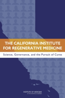 The California Institute for Regenerative Medicine : Science, Governance, and the Pursuit of Cures, PDF eBook
