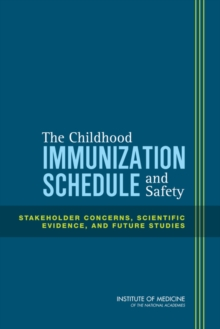 The Childhood Immunization Schedule and Safety : Stakeholder Concerns, Scientific Evidence, and Future Studies, EPUB eBook