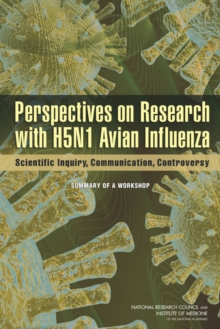 Perspectives on Research with H5N1 Avian Influenza : Scientific Inquiry, Communication, Controversy: Summary of a Workshop, PDF eBook