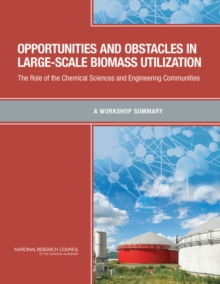Opportunities and Obstacles in Large-Scale Biomass Utilization : The Role of the Chemical Sciences and Engineering Communities: A Workshop Summary, EPUB eBook