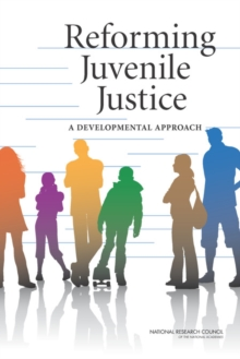 Reforming Juvenile Justice : A Developmental Approach, Paperback Book