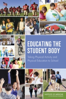 Educating the Student Body : Taking Physical Activity and Physical Education to School, PDF eBook
