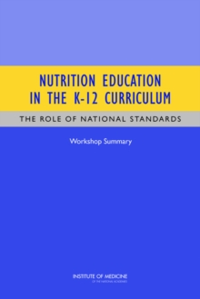 Nutrition Education in the K-12 Curriculum : The Role of National Standards: Workshop Summary, PDF eBook