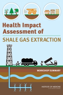 Health Impact Assessment of Shale Gas Extraction : Workshop Summary, PDF eBook