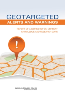Geotargeted Alerts and Warnings : Report of a Workshop on Current Knowledge and Research Gaps, PDF eBook