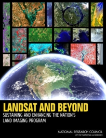 Landsat and Beyond : Sustaining and Enhancing the Nation's Land Imaging Program, EPUB eBook