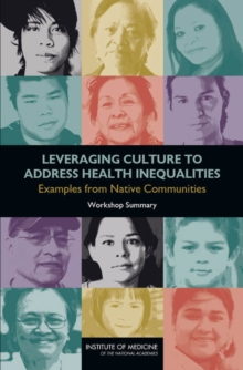 Leveraging Culture to Address Health Inequalities : Examples from Native Communities: Workshop Summary, PDF eBook