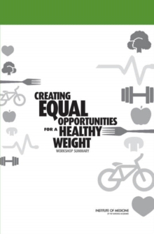 Creating Equal Opportunities for a Healthy Weight : Workshop Summary, PDF eBook