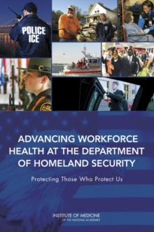 Advancing Workforce Health at the Department of Homeland Security : Protecting Those Who Protect Us, PDF eBook