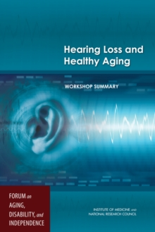 Hearing Loss and Healthy Aging : Workshop Summary, EPUB eBook