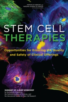 Stem Cell Therapies : Opportunities for Ensuring the Quality and Safety of Clinical Offerings: Summary of a Joint Workshop by the Institute of Medicine, the National Academy of Sciences, and the Inter, PDF eBook