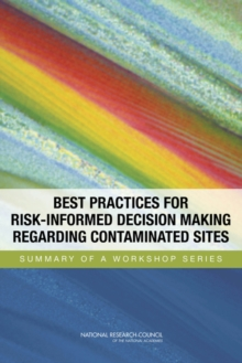 Best Practices for Risk-Informed Decision Making Regarding Contaminated Sites : Summary of a Workshop Series, EPUB eBook