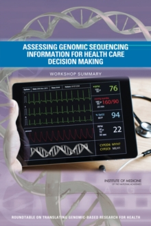 Assessing Genomic Sequencing Information for Health Care Decision Making : Workshop Summary, PDF eBook