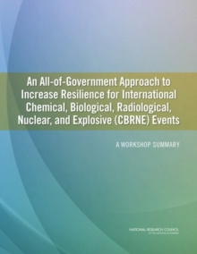 An All-of-Government Approach to Increase Resilience for International Chemical, Biological, Radiological, Nuclear, and Explosive (CBRNE) Events : A Workshop Summary, EPUB eBook
