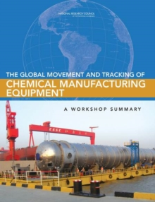 The Global Movement and Tracking of Chemical Manufacturing Equipment : A Workshop Summary, PDF eBook