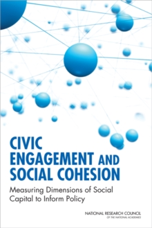 Civic Engagement and Social Cohesion : Measuring Dimensions of Social Capital to Inform Policy, PDF eBook