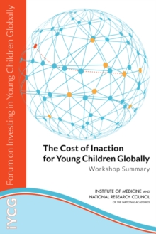 The Cost of Inaction for Young Children Globally : Workshop Summary, PDF eBook