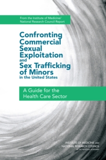 Confronting Commercial Sexual Exploitation and Sex Trafficking of Minors in the United States : A Guide for the Health Care Sector, EPUB eBook