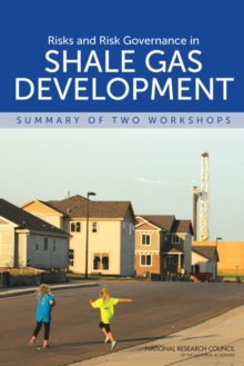 Risks and Risk Governance in Shale Gas Development : Summary of Two Workshops, PDF eBook