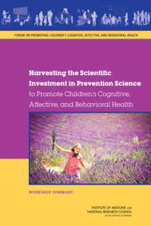 Harvesting the Scientific Investment in Prevention Science to Promote Children's Cognitive, Affective, and Behavioral Health : Workshop Summary, EPUB eBook