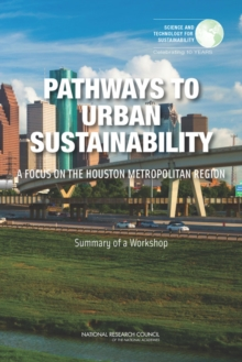Pathways to Urban Sustainability : A Focus on the Houston Metropolitan Region: Summary of a Workshop, PDF eBook