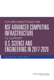 Future Directions for NSF Advanced Computing Infrastructure to Support U.S. Science and Engineering in 2017-2020 : Interim Report, PDF eBook