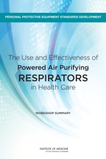 The Use and Effectiveness of Powered Air Purifying Respirators in Health Care : Workshop Summary, EPUB eBook