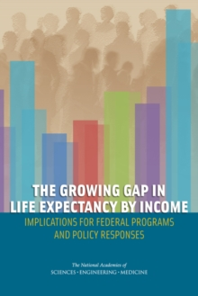 The Growing Gap in Life Expectancy by Income : Implications for Federal Programs and Policy Responses, PDF eBook