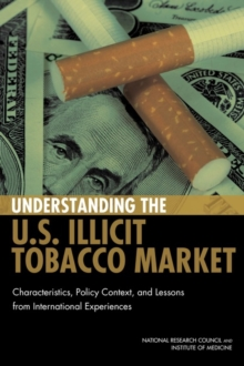Understanding the U.S. Illicit Tobacco Market : Characteristics, Policy Context, and Lessons from International Experiences, PDF eBook