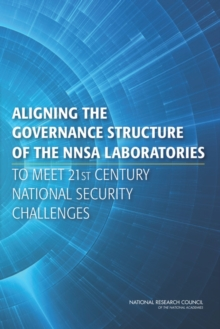 Aligning the Governance Structure of the NNSA Laboratories to Meet 21st Century National Security Challenges, PDF eBook