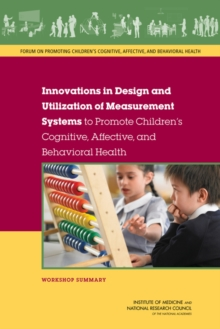 Innovations in Design and Utilization of Measurement Systems to Promote Children's Cognitive, Affective, and Behavioral Health : Workshop Summary, PDF eBook