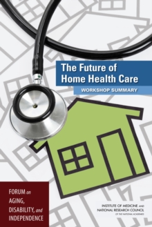 The Future of Home Health Care : Workshop Summary, PDF eBook