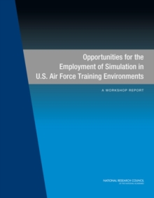 Opportunities for the Employment of Simulation in U.S. Air Force Training Environments : A Workshop Report, PDF eBook