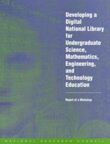 Developing a Digital National Library for Undergraduate Science, Mathematics, Engineering and Technology Education : Report of a Workshop, PDF eBook