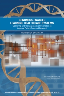 Genomics-Enabled Learning Health Care Systems : Gathering and Using Genomic Information to Improve Patient Care and Research: Workshop Summary, PDF eBook