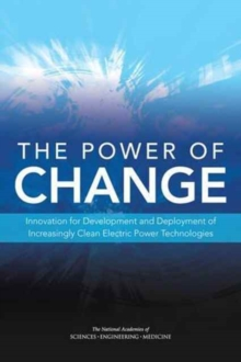 The Power of Change : Innovation for Development and Deployment of Increasingly Clean Electric Power Technologies, Paperback / softback Book