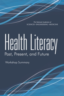 Health Literacy : Past, Present, and Future: Workshop Summary, PDF eBook